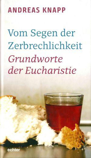 """Einen neuen Zugang zu den Worten und Gesten der Eucharistie eröffnet Andreas Knapp mit seinem Buch """"Vom Segen der Zerbrechlichkeit""""."""