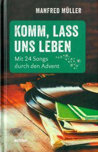 """Unter dem Titel """"Komm, lass uns leben"""" blickt Manfred Müller in seinem Adventsbegleiter auf 24 Songs deutscher und internationaler Künstler."""