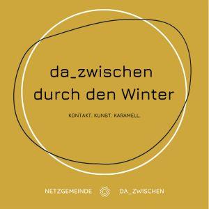 """Die Netzgemeinde """"DA_ZWISCHEN"""" lädt mit Begegnungs- und Kulturangeboten ein, gemeinsam """"durch den Winter"""" zu gehen."""