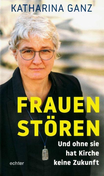 """In ihrem Buch """"Frauen stören"""" betrachtet Generaloberin Schwester Dr. Katharina Ganz die Frauenfrage in der katholischen Kirche."""