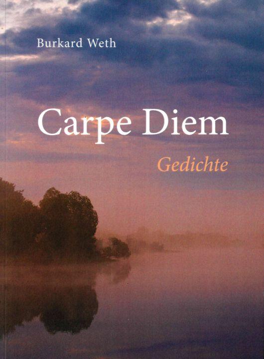 """Burkard Weth entfaltet in seinem Gedichtband """"Carpe Diem"""" eine bunte Vielfalt von Themen ."""